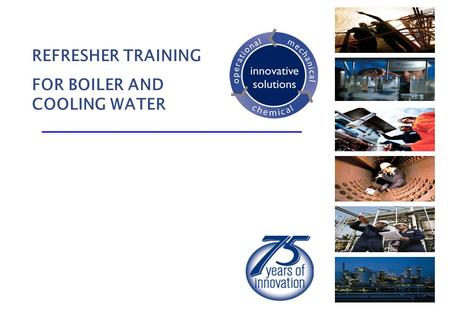 REFRESHER TRAINING FOR BOILER AND COOLING WATER TUJUAN PRESENTASI / Training : a. Pemanfaatan air b. Boiler Water Treatment Program c. Cooling Water.