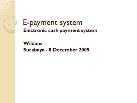 E-payment system Electronic cash payment system Wildans Surabaya - 8 December 2009.