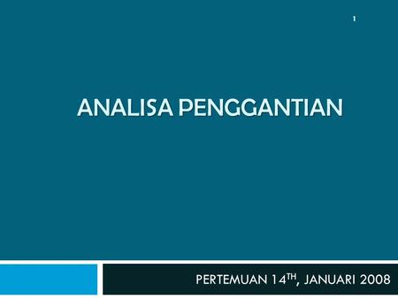 ANALISA PENGGANTIAN PERTEMUAN 14TH, JANUARI 2008.