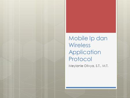 Mobile Ip dan Wireless Application Protocol Meylanie Olivya, S.T., M.T.