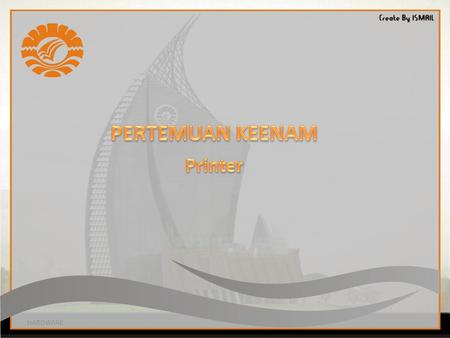 PERTEMUAN KEENAM Printer HARDWARE.