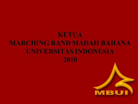 KETUA MARCHING BAND MADAH BAHANA UNIVERSITAS INDONESIA 2010.