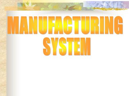 MANUFACTURING SYSTEM.