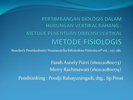 Farah Asnely Putri (160112080073) Merry Rachmawati (160112080074) Pembimbing : Poedji Rahayuningsih, drg., Sp.Prost Boucher's Prosthodontic Treatment for.