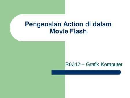 Pengenalan Action di dalam Movie Flash R0312 – Grafik Komputer.