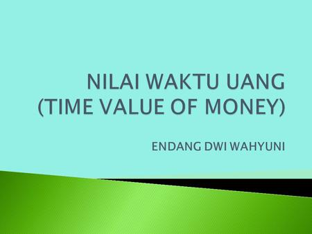 NILAI WAKTU UANG (TIME VALUE OF MONEY)