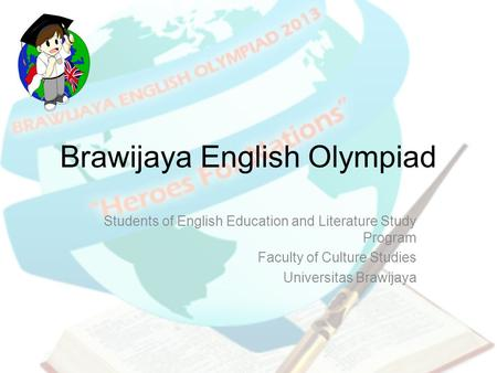 Brawijaya English Olympiad Students of English Education and Literature Study Program Faculty of Culture Studies Universitas Brawijaya.