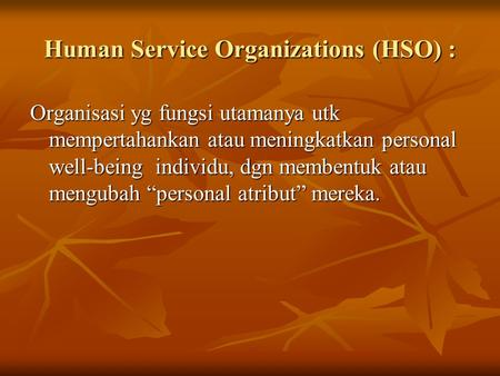 Human Service Organizations (HSO) :