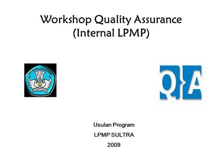 Workshop Quality Assurance (Internal LPMP) Usulan Program LPMP SULTRA 2009.