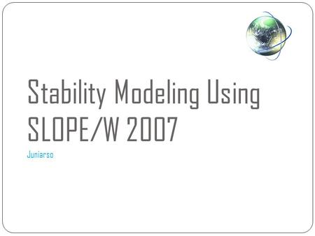 Stability Modeling Using SLOPE/W 2007 Juniarso