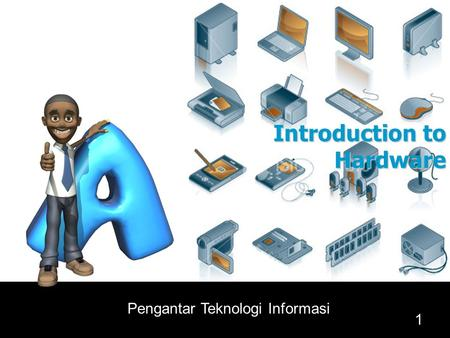 1 Pengantar Teknologi Informasi Introduction to Hardware.