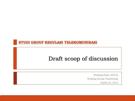 Draft scoop of discussion Working Party: ENUM Working Group: Numbering March 03, 2010.