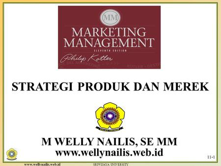 www.wellynailis.web.id SRIWIJAYA UNIVERSITY 11-1 M WELLY NAILIS, SE MM www.wellynailis.web.id STRATEGI PRODUK DAN MEREK.