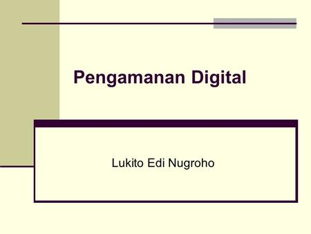 "Pengamanan Digital Lukito Edi Nugroho. Transaksi Elektronis Transaction : ""an action or activity involving two parties or things that reciprocally affect."