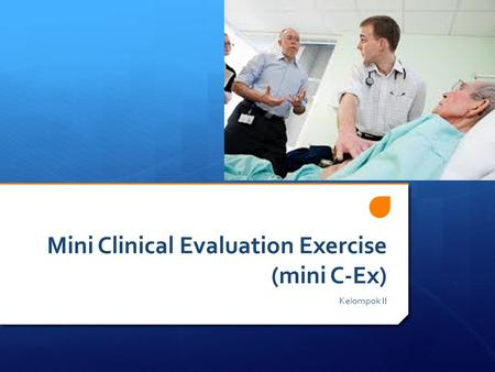 Mini Clinical Evaluation Exercise (mini C-Ex) Kelompok II.
