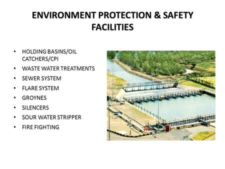 ENVIRONMENT PROTECTION & SAFETY FACILITIES HOLDING BASINS/OIL CATCHERS/CPI HOLDING BASINS/OIL CATCHERS/CPI WASTE WATER TREATMENTS WASTE WATER TREATMENTS.