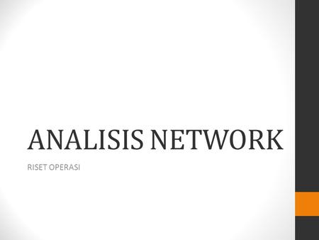 ANALISIS NETWORK RISET OPERASI PERT CPM (Program Evaluation and Review Technique) Critical Path Method)