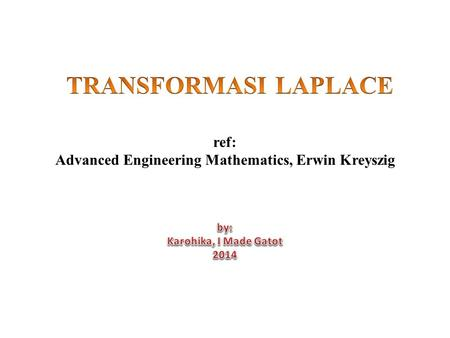 Ref: Advanced Engineering Mathematics, Erwin Kreyszig.