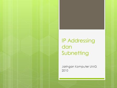 IP Addressing dan Subnetting Jaringan Komputer UMG 2010.