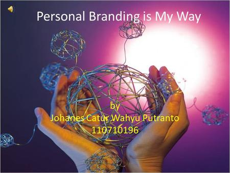 Personal Branding is My Way by Johanes Catur Wahyu Putranto 110710196.