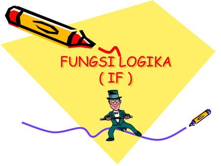 FUNGSI LOGIKA ( IF ). FUNGSI LOGIKA IF Rumus Umum : =IF(logical_test;[value_if_true];[ value_if_false]) =IF(Persyaratan/Pernyataan;Jawaban Betul;Jawaban.