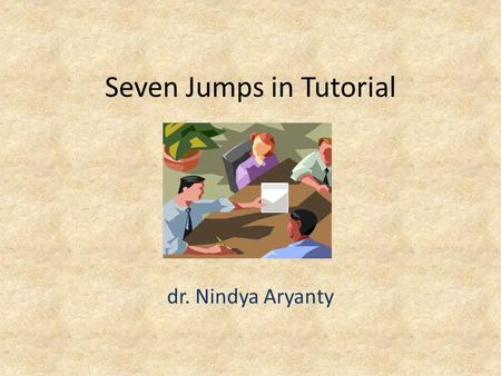 Seven Jumps in Tutorial dr. Nindya Aryanty. Sejarah PBL Problem-based learning  dr. Howard Barrows (1968, McMaster University, Kanada) Barrows mendesain.