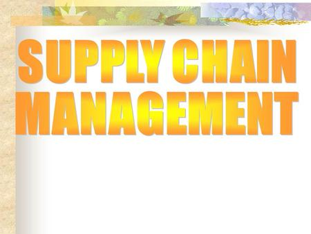 SUPPLY CHAIN MANAGEMENT.