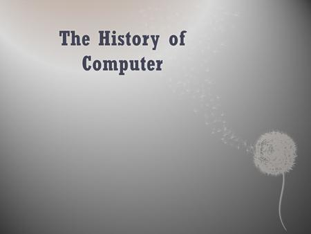 "The History of Computer Sejarah Komputer The Definition of ""Computer"" Computer terms have a broad understanding and different for each expert. The term."