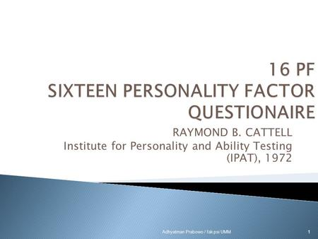 RAYMOND B. CATTELL Institute for Personality and Ability Testing (IPAT), 1972 1 Adhyatman Prabowo / fak psi UMM.