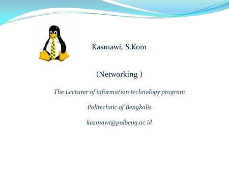 Kasmawi, S.Kom (Networking ) The Lecturer of information technology program Politechnic of Bengkalis
