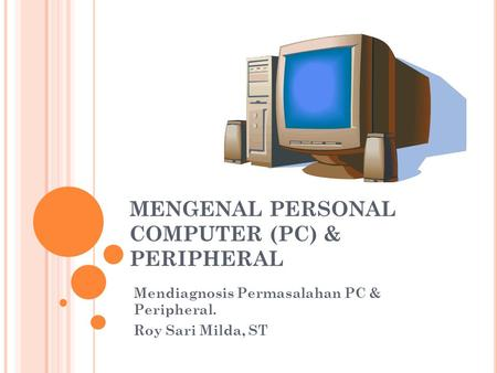 MENGENAL PERSONAL COMPUTER (PC) & PERIPHERAL
