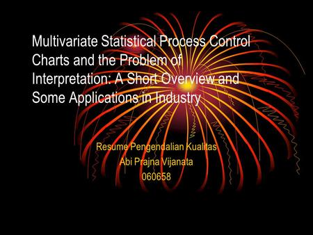 Multivariate Statistical Process Control Charts and the Problem of Interpretation: A Short Overview and Some Applications in Industry Resume Pengendalian.