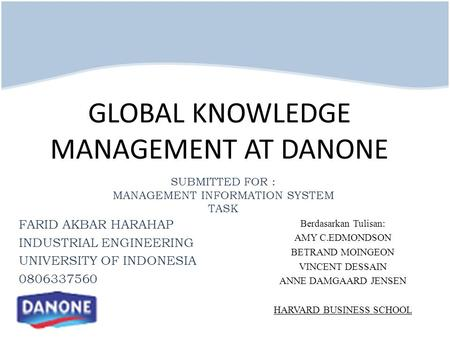GLOBAL KNOWLEDGE MANAGEMENT AT DANONE Berdasarkan Tulisan: AMY C.EDMONDSON BETRAND MOINGEON VINCENT DESSAIN ANNE DAMGAARD JENSEN HARVARD BUSINESS SCHOOL.