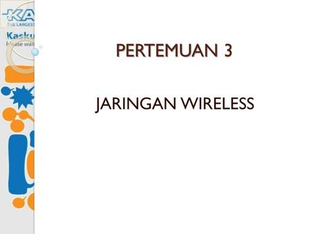 PERTEMUAN 3 JARINGAN WIRELESS.