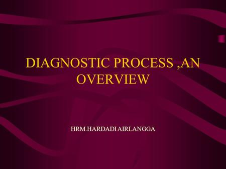 DIAGNOSTIC PROCESS,AN OVERVIEW HRM.HARDADI AIRLANGGA.