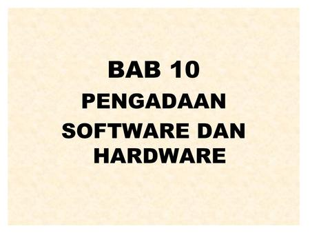 BAB 10 PENGADAAN SOFTWARE DAN HARDWARE.