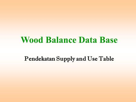 Wood Balance Data Base Pendekatan Supply and Use Table.