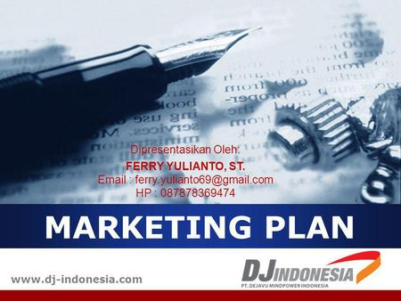 MARKETING PLAN Dipresentasikan Oleh: FERRY YULIANTO, ST.