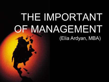 THE IMPORTANT OF MANAGEMENT (Elia Ardyan, MBA). Management is…..??? Manajemen is about people (Peter Drucker) Tugasnya adalah membuat orang menjadi mampu.