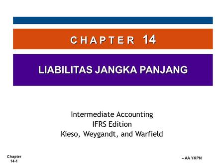 Chapter 14-1 – AA YKPN C H A P T E R 14 LIABILITAS JANGKA PANJANG Intermediate Accounting IFRS Edition Kieso, Weygandt, and Warfield.