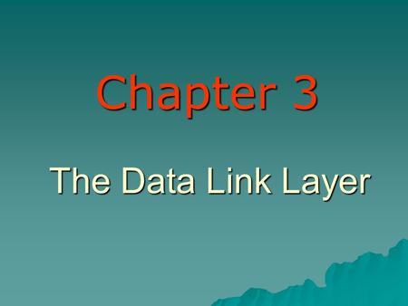 The Data Link Layer Chapter 3. Tugas dari Data Link Layer Melayani Network Layer Melayani Network Layer Membuat Framing Membuat Framing Error Control.