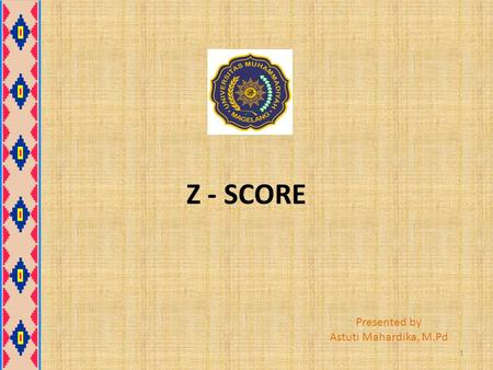 Z - SCORE Presented by Astuti Mahardika, M.Pd.