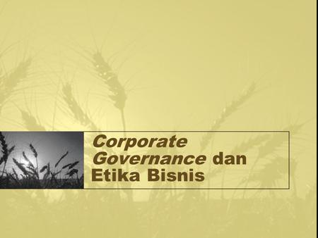 Corporate Governance dan Etika Bisnis. There is no universally accepted definition of corporate governance Existing definitions of corporate governance.