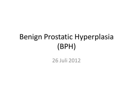 Benign Prostatic Hyperplasia (BPH) 26 Juli 2012. 1.Kaplan, S.A. Identification of the patient with enlarged prostate: diagnosis and guidelines for management.