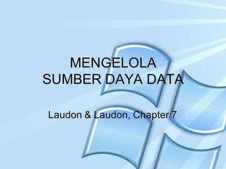 MENGELOLA SUMBER DAYA DATA Laudon & Laudon, Chapter 7.