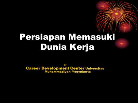 Persiapan Memasuki Dunia Kerja By Career Development Center Universitas Muhammadiyah Yogyakarta.