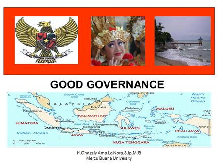 H.Ghazaly Ama La Nora,S.Ip,M.Si Mercu Buana University GOOD GOVERNANCE.