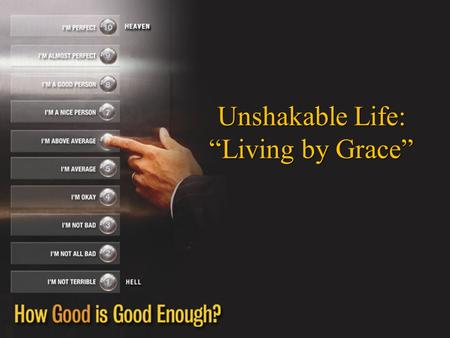 "Unshakable Life: ""Living by Grace"". Mark 10:18 (NIV) 18 Why do you call me good? Jesus answered. No one is good--except God alone. Jawab Yesus: Mengapa."