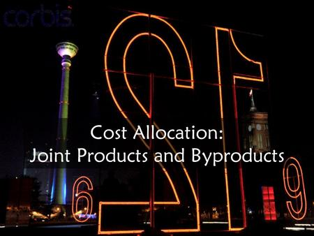Cost Allocation: Joint Products and Byproducts. Joint Processes and Costs Joint products yang mempunyai nilai penjualan yang lebih kecil dari main product.
