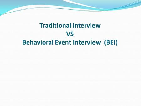 Traditional Interview VS Behavioral Event Interview (BEI)